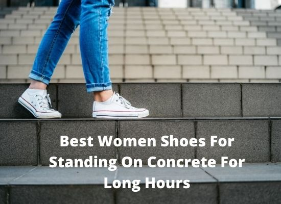 Best Women Shoes For Standing On Concrete For Long Hours