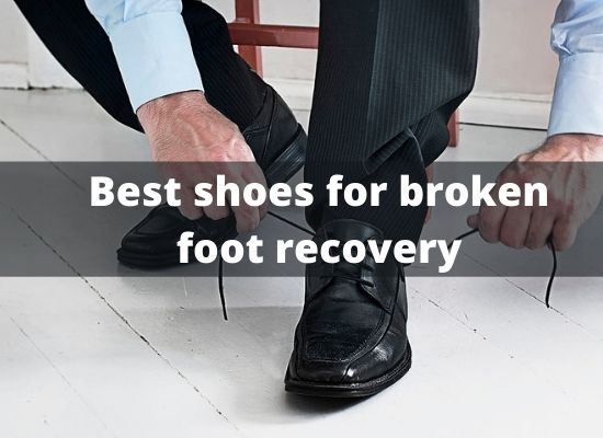 Best shoes for broken foot recovery
