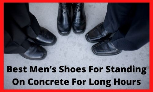 Best Mens Shoes For Standing On Concrete For Long Hours