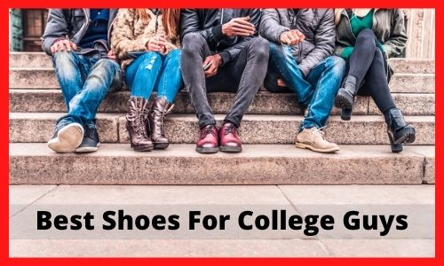 Best Shoes For College Guys