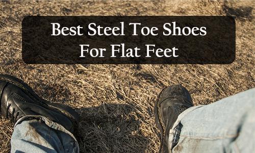 best steel toe shoes for flat feet