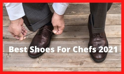 Best Shoes For Chefs