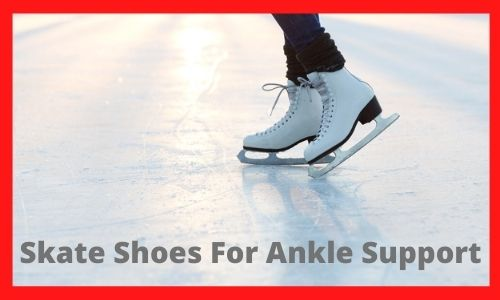 Skate Shoes For Ankle Support