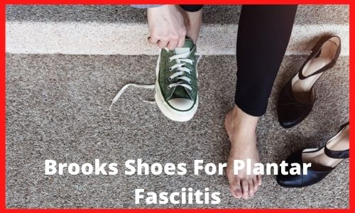 Brooks Shoes For Plantar Fasciitis 2021