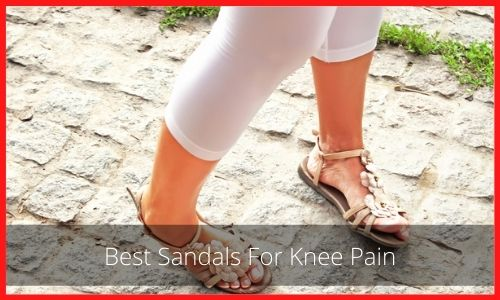 Best Sandals For Knee Pain