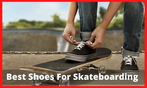 Best Shoes For Skateboarding